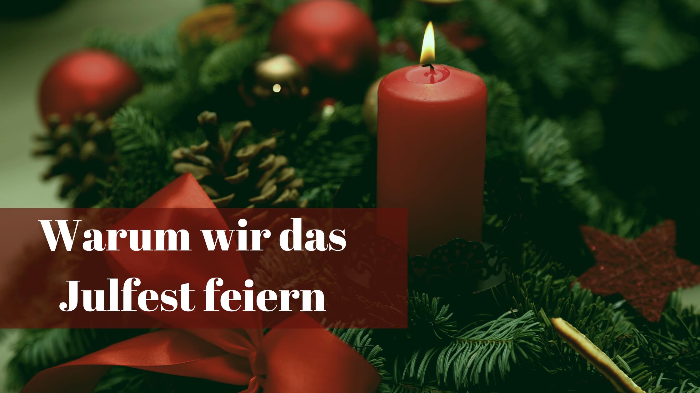 Warum wir das Julfest feiern