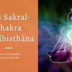 Das Sakralchakra Svādhisthāna